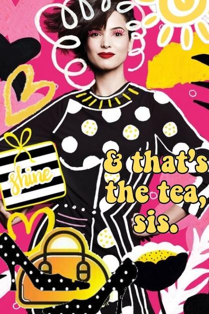 & that's the tea, sis.