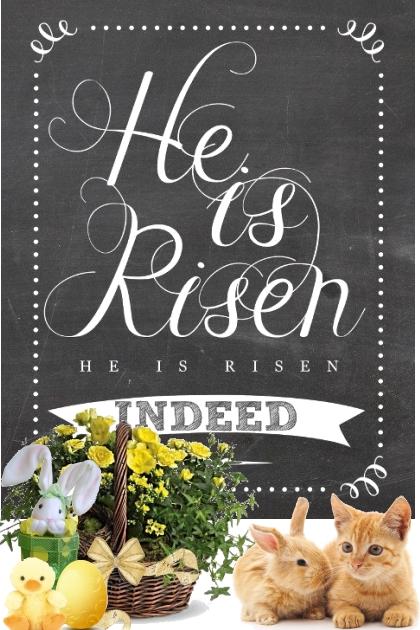 He is Risen....