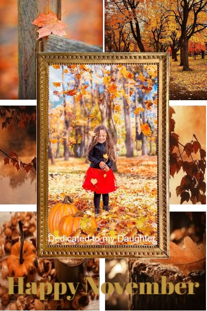 Happy November...Dedicated to my Daughter