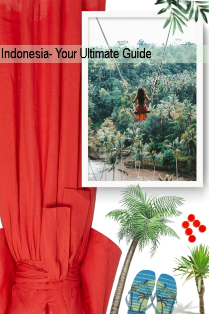 Indonesia- Your Ultimate Guide