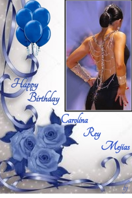 Happy Birthday Carolina Rey Mejias