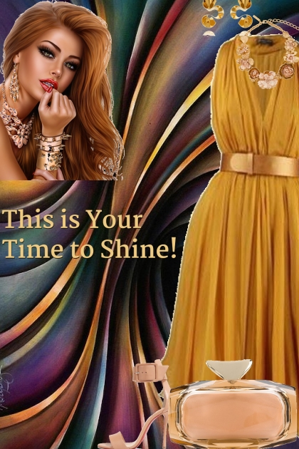 This Is Your Time To Shine!