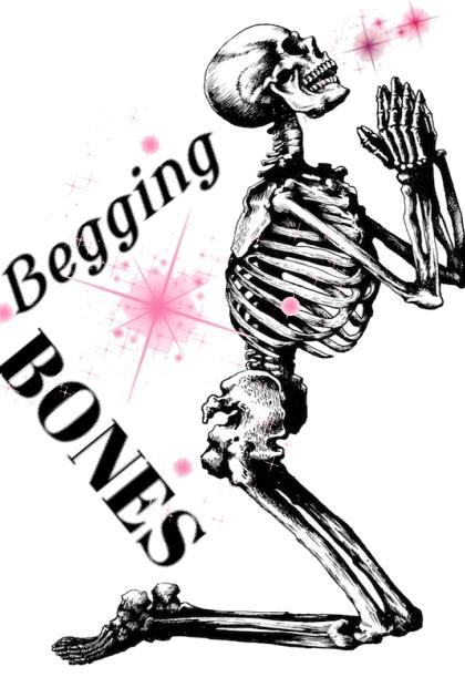 BEGGING BONES