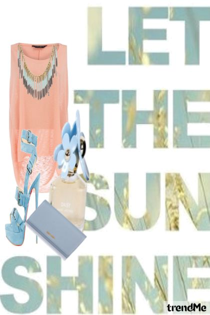 Let the sun shine:)