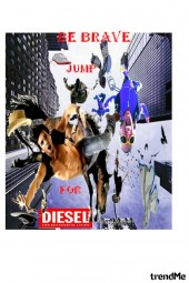 Be brave - jump for Diesel