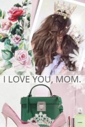 I LOVE YOU, MOM.