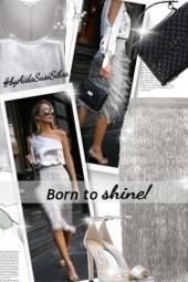 * Born to shine! *