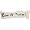 Beautiful Moment Text - Texte -