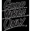 Good Vibes Only - Uncategorized -