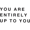 You are Entirely up to you - Textos -