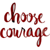 choose courage - Texts -