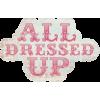 all dressed up - Tekstovi -