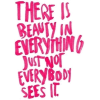 There Is Beauty In Everything - Teksty -