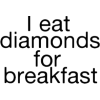 I eat diamonds for... - Texts -