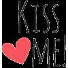 text kiss me - Uncategorized -