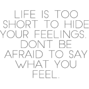 life is too short to hide your feelings - Texts -
