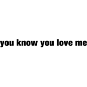 you know you love me - Texts -